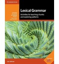 Cambridge Handbooks for Language Teachers: Lexical Grammar: Activities for Teaching Chunks and Exploring Patterns