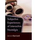 Subjective Experiences of Interactive Nostalgia