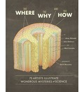 Where, the Why, and the How : 75 Artists Illustrate Wondrous Mysteries of Science