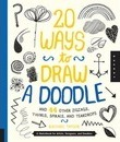 20 Ways to Draw a Doodle and 44 Other Zigzags, Twirls, Spirals, and Teardrops