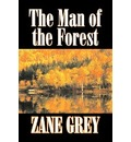 The Man of the Forest by Zane Grey, Fiction, Westerns, Historical - Zane Grey