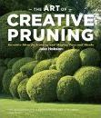 Art of Creative Pruning Inventive Ideas for Training and Shaping Trees and Shrubs