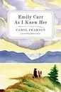 Emily Carr As I Knew Her - Carol Pearson