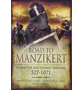 Road to Manzikert: Byzantine and Islamic Warfare 527-1071