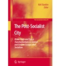 The Post-Socialist City - Kiril Stanilov